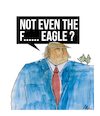 Cartoon: NOT EVEN THE EAGLE (small) by ali tagged inauguration,trump,eagle,president,usa