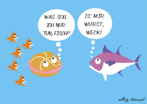 Cartoon: Is mir WURSTWECK (medium) by StayTooned tagged wurstweck,wurstsemmel,wurst,weck,thunfisch,fisch