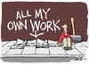 Cartoon: All my own work (small) by penwill tagged artist,pavement,street,art